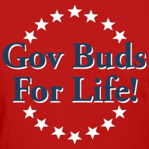 – Gov Buds for Life! - Women's T-Shirt