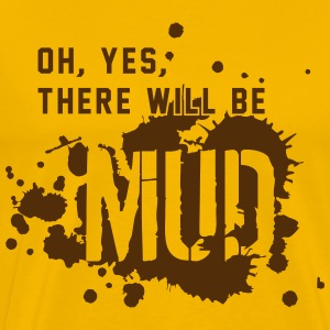 THERE WILL BE MUD - Men's Premium T-Shirt