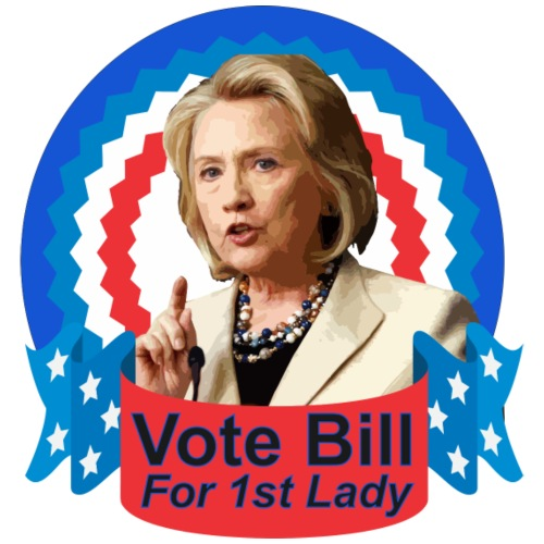 Funny Hillary Clinton Shirt! Vote Bill 1st Lady!!!