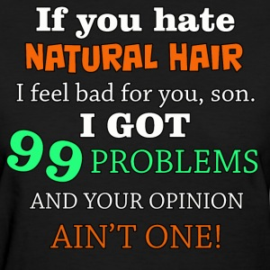 99 Problems Opinion - Women's T-Shirt