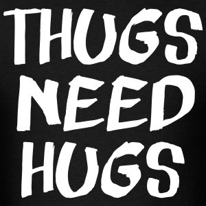 Thugs Need Hugs T-Shirts - Men's T-Shirt