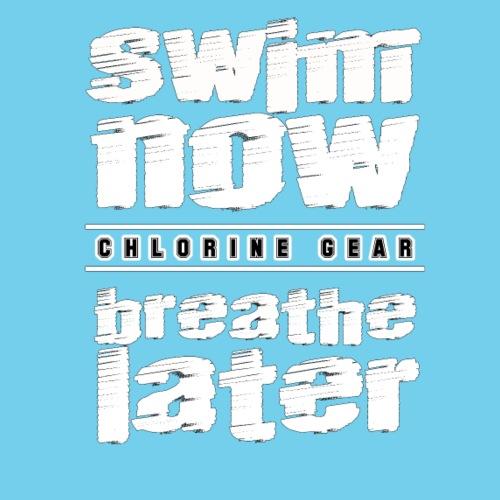 Swim now breath later