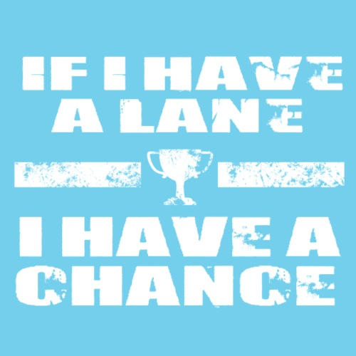If I have a Lane , I have a Chance