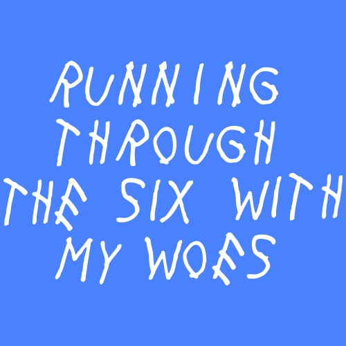 Running Through The Six With My Woes