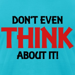 Don't even think about it! T-Shirts - Men's T-Shirt by American Apparel