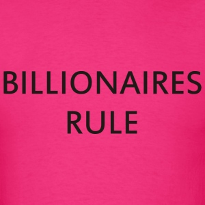 Billionaires Rule - Men's T-Shirt