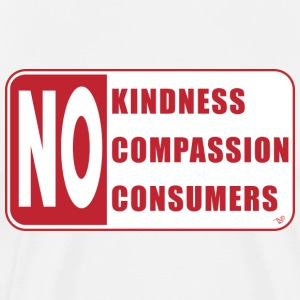 No Compassion, No Kindness, No Consumers by Tai's  - Men's Premium T-Shirt
