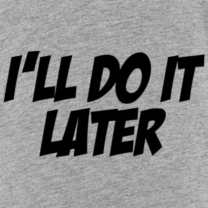 I'll Do It Later Kids' Shirts - Kids' Premium T-Shirt