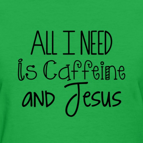 All I need is Caffeine & Jesus