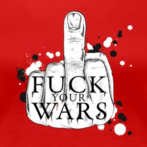 Fuck your wars Women's T-Shirts - Women's Premium T-Shirt