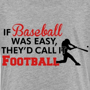 If Baseball was easy they'd call it football Kids' Shirts - Kids' Premium T-Shirt