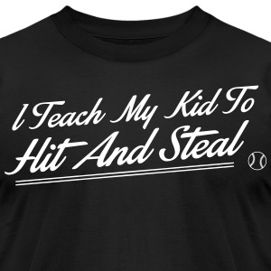 I teach my kid to hit and steal - baseball T-Shirts - Men's T-Shirt by American Apparel