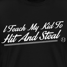 I teach my kid to hit and steal - baseball T-Shirts