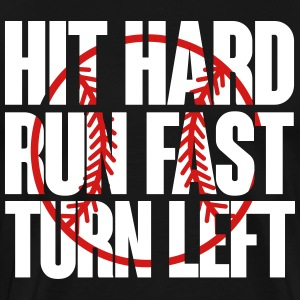 Hit hard run fast turn left - baseball T-Shirts - Men's Premium T-Shirt