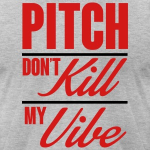 Pitch don't kill my vibe - baseball T-Shirts - Men's T-Shirt by American Apparel