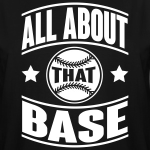 All about that base T-Shirts - Men's Tall T-Shirt