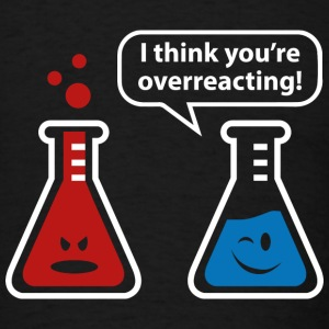 I Think You're Overreacting! - Men's T-Shirt