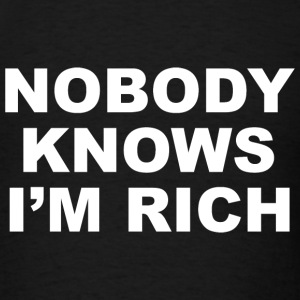 Nobody Knows I'm Rich - Men's T-Shirt