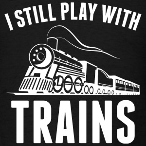 I Still Play With Trains - Men's T-Shirt