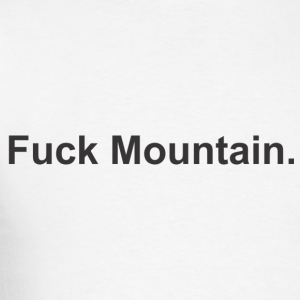 Fuck Mountain T-Shirts - Men's T-Shirt