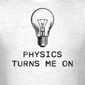 Physics Turns Me On T-Shirts - Men's T-Shirt