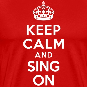 Keep calm and sing on T-Shirts - Men's Premium T-Shirt
