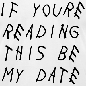 If you're reading this be my date T-Shirts - Men's T-Shirt by American Apparel