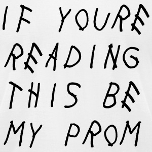 If you're reading this be my prom T-Shirts - Men's T-Shirt by American Apparel