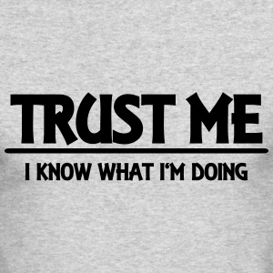 Trust me - I know what I'm doing Long Sleeve Shirts - Men's Long Sleeve T-Shirt by Next Level
