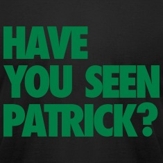 Have You Seen Patrick? T-Shirts