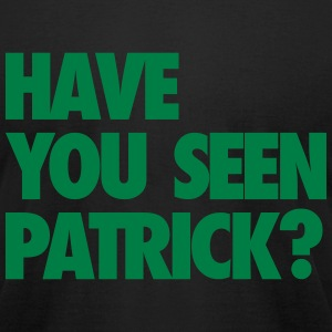 Have You Seen Patrick? T-Shirts - Men's T-Shirt by American Apparel