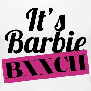 It's Barbie B**ch T-Shirts - Women's Premium T-Shirt