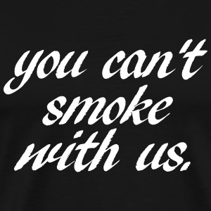 YOU CANT SMOKE WITH US  - Men's Premium T-Shirt