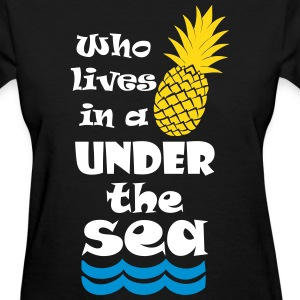 Who lives in a Pineapple under the Sea? Women's T-Shirts - Women's T-Shirt