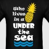 Who lives in a Pineapple under the Sea? T-Shirts - Men's T-Shirt