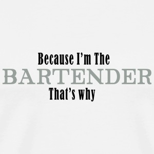 because im the bartender T-Shirts - Men's Premium T-Shirt