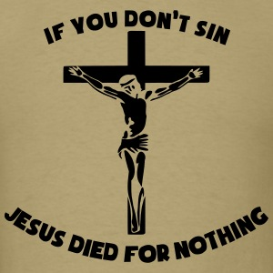 If You Don't Sin Jesus Died For Nothing T-Shirts - Men's T-Shirt