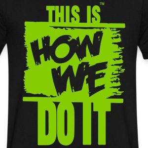 THIS IS HOW WE DO IT T-Shirts - Men's V-Neck T-Shirt by Canvas