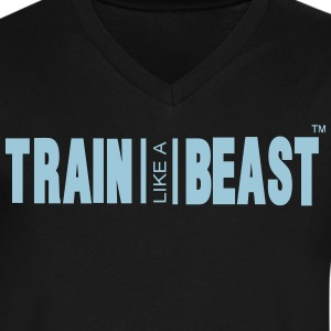 TRAIN LIKE A BEAST T-Shirts - Men's V-Neck T-Shirt by Canvas