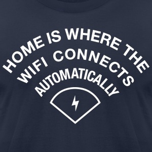 HOME IS WHERE WIFI IS - Men's T-Shirt by American Apparel