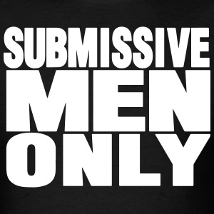 SUBMISSIVE MEN ONLY T-Shirts - Men's T-Shirt