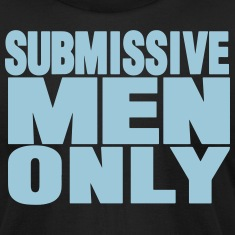 SUBMISSIVE MEN ONLY T-Shirts