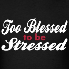 Too Blessed To Be Stressed, 2 Color Vector T-Shirts