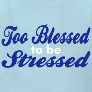 Too Blessed To Be Stressed, 2 Color Vector Kids' Shirts - Kids' T-Shirt