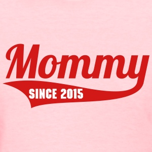 MOMMY + (YOUR OWN TEXT) WOMEN T-SHIRT  - Women's T-Shirt