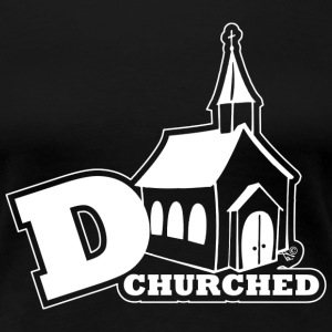 deCHURCHed by Tai's Tees - Women's Premium T-Shirt