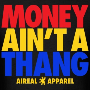Money Ain't A Thang T-Shirts - Men's T-Shirt
