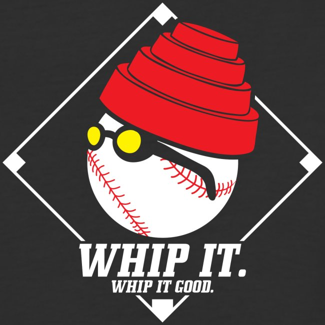 WHIP it. WHIP it good.