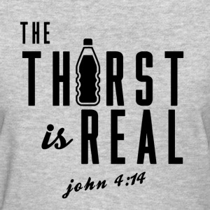 THIRST IS REAL PNG.png Women's T-Shirts - Women's T-Shirt