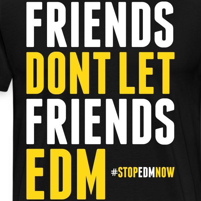 Friends Don't Let Friends EDM